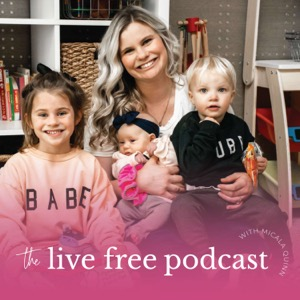 The Live Free Podcast with Micala Quinn