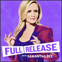 Full Release with Samantha Bee podcast