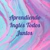 Aprendiendo Inglés Todos Juntos