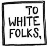 To white Folks artwork