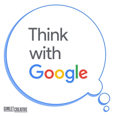 Think with Google Podcast:Think with Google / Gimlet Creative