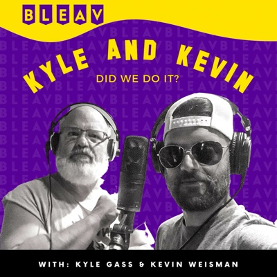KYLE and KEVIN: Did we do it?:Bleav Podcast Network