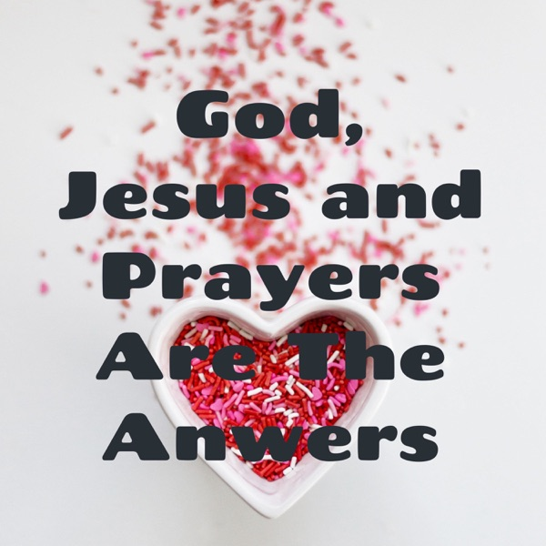 God, Jesus and Prayers Are The Anwers