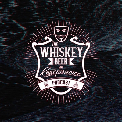 Whiskey, Beer and Conspiracies Podcast:Whiskey-Beer & Conspiracies