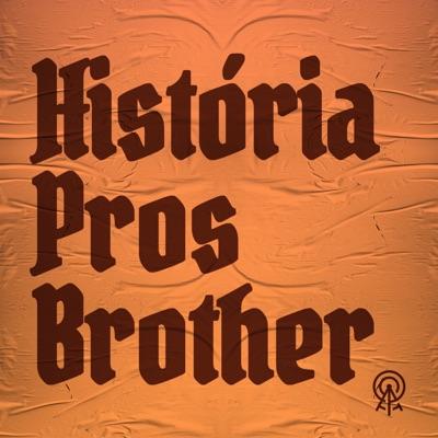 História pros brother