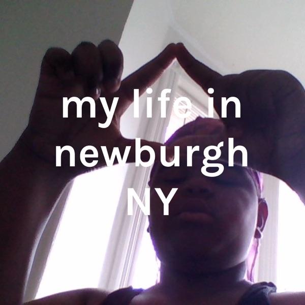 my life in newburgh NY