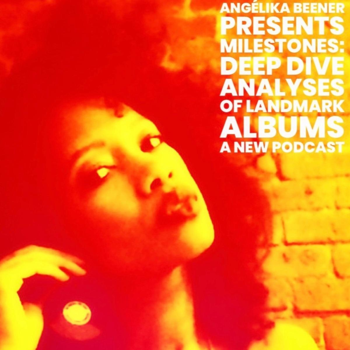 Milestones: Deep Dive Analyses of Landmark Albums with Angélika Beener