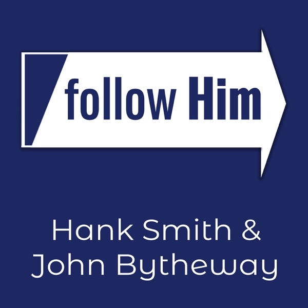 Follow Him: A Come, Follow Me Podcast with Hank Smith & John Bytheway