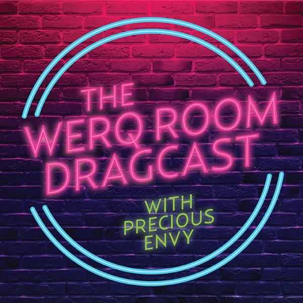The Werq Room Dragcast