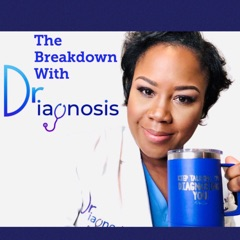 The Breakdown with Dr.Diagnosis