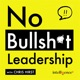 No Bullsh*t Leadership with Chris Hirst