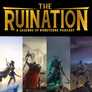 The Ruination: A Legends of Runeterra Podcast