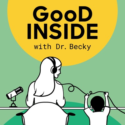Good Inside with Dr. Becky:Dr. Becky Kennedy