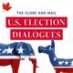 The Globe and Mail U.S. Election Dialogues