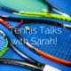 Tennis Talks with Sarah!