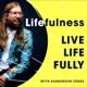 Lifefulness: Live Life Fully