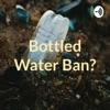 Bottled Water Ban? artwork