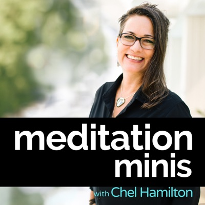 Meditation Minis Podcast:Chel Hamilton