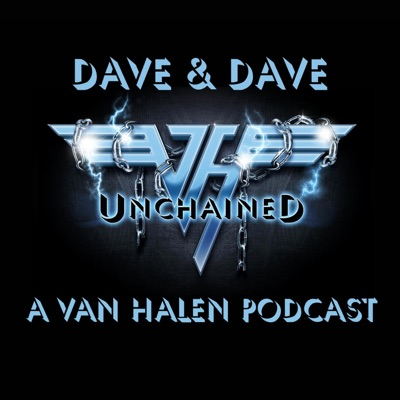 Dave & Dave Unchained Van Halen podcast:Dave & Dave Unchained