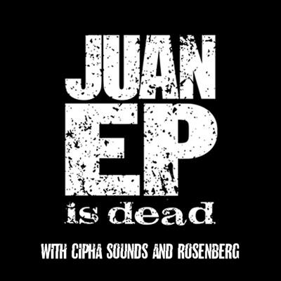 Juan Ep Is Dead:Juan Ep Is Dead