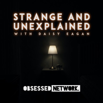 Strange and Unexplained with Daisy Eagan:Obsessed Network