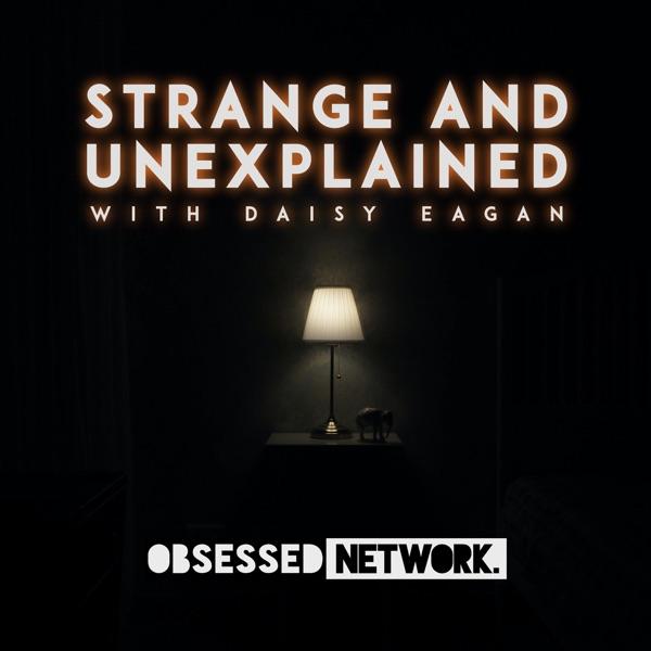 Strange and Unexplained with Daisy Eagan