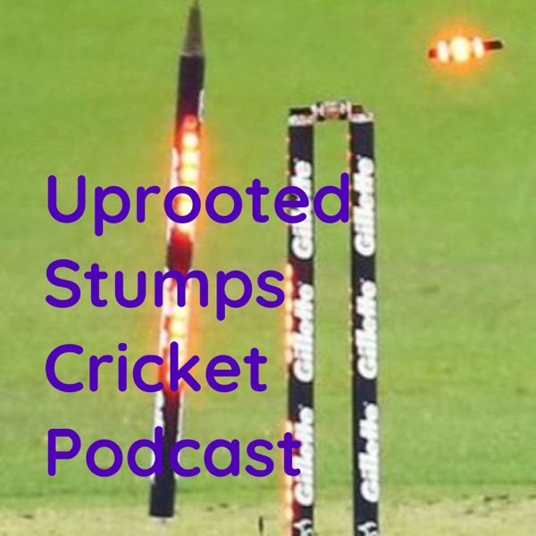Uprooted Stumps Cricket Podcast Artwork