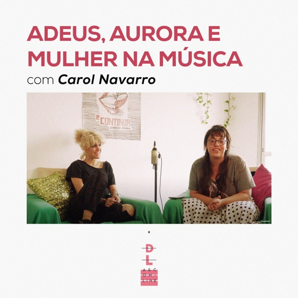 ADEUS, AURORA E MULHER NA MÚSICA com Carol Navarro