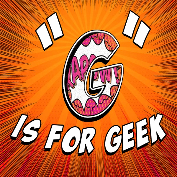 G is for Geek