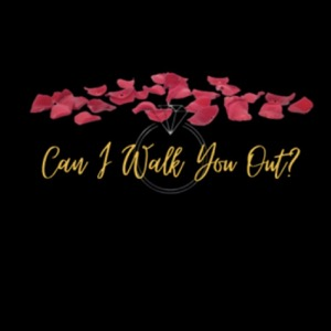 Can I Walk You Out?