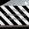 The John Coltrane Hour of Worship