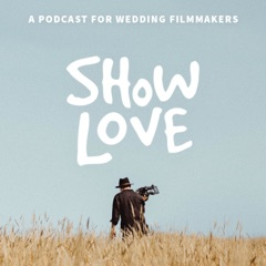 Show Love - A Podcast for Wedding Filmmakers