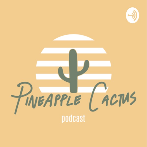 Pineapple Cactus Podcast