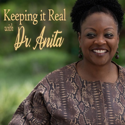 Keeping it Real with Dr. Anita
