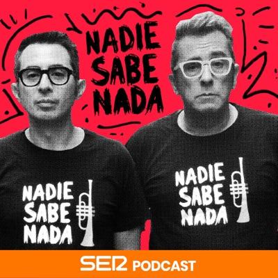 Nadie Sabe Nada:SER Podcast