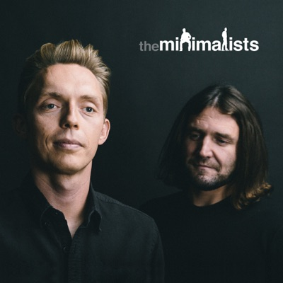 The Minimalists Podcast:Joshua Fields Millburn, Ryan Nicodemus