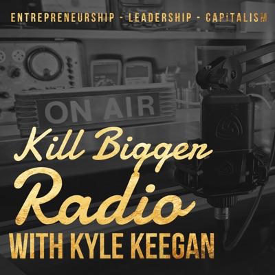 Kill Bigger Radio with Kyle Keegan