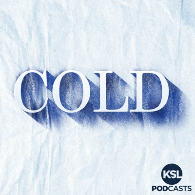 Cold:KSL Podcasts | Wondery