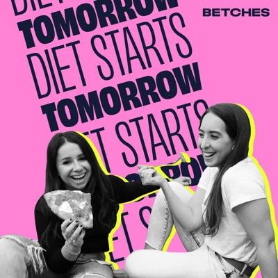 Diet Starts Tomorrow:Betches Media