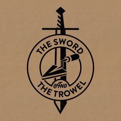 The Sword & The Trowel:Founders Ministries