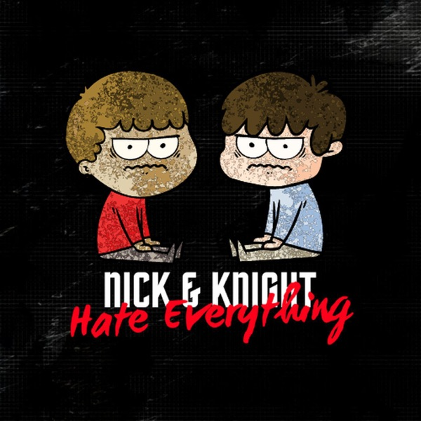 Nick and Knight Hate Everything