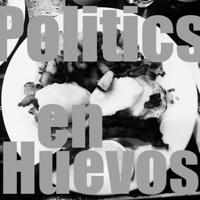 Politics en Huevos podcast