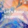 Let's Keep Swimming artwork