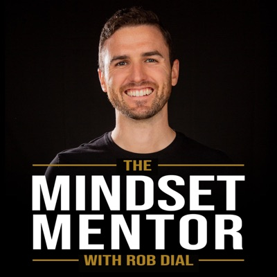 The Mindset Mentor:Rob Dial and Kast Media