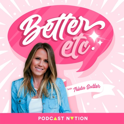 Better Etc. with Trista Sutter:Podcast Nation