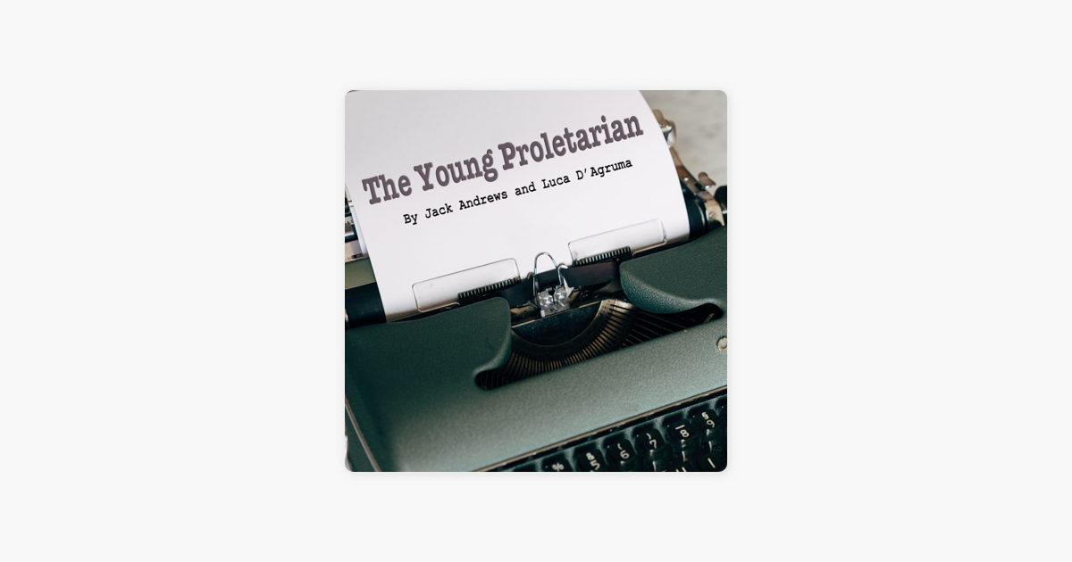 The Young Proletarian on Apple Podcasts