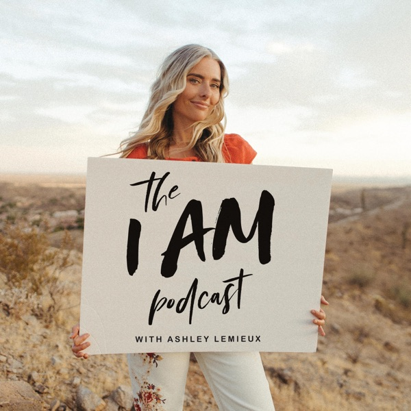 The I Am Podcast with Ashley Lemieux