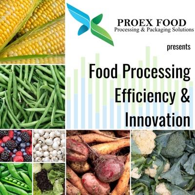 Food Processing Efficiency & Innovation, presented by ProEx Food