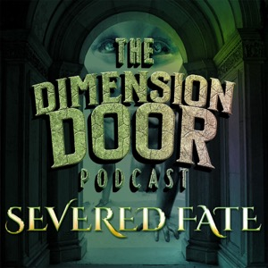 Severed Fate: A Dimension Door Podcast