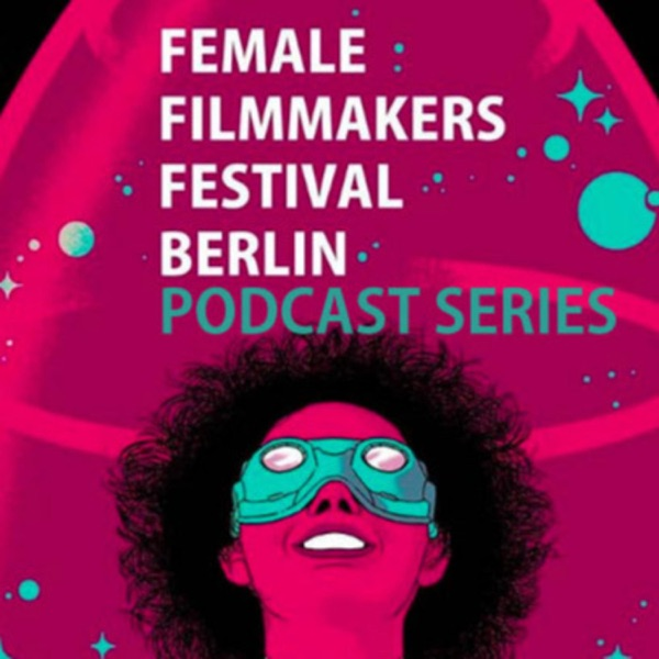 Female Filmmakers Festival #WIF Podcast Series - Directors Edition